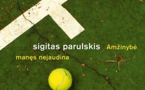 Sigitas Parulskis – Amžinybė manęs nejaudina